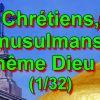 Chrétiens, musulmans, même Dieu ? (1/32)