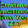 Chrétiens, musulmans, même Dieu ? (3/32)