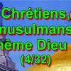 Chrétiens, musulmans, même Dieu ? (4/32)