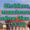 Chrétiens, musulmans, même Dieu ? (13/32)