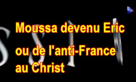Moussa devenu Eric ou de l'anti-France au Christ