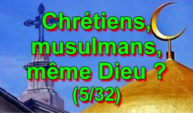 Chrétiens, musulmans, même Dieu ? (5/32)