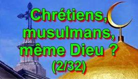 Chrétiens, musulmans, même Dieu ? (2/32)