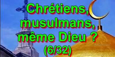 Chrétiens, musulmans, même Dieu ? (6/32)