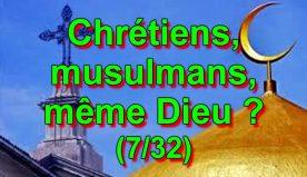 Chrétiens, musulmans, même Dieu ? (7/32)