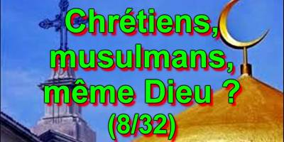 Chrétiens, musulmans, même Dieu ? (8/32)