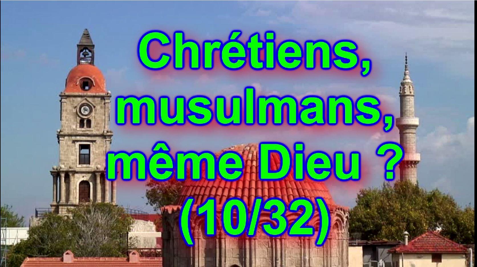 Chrétiens, musulmans, même Dieu ? (10/32)