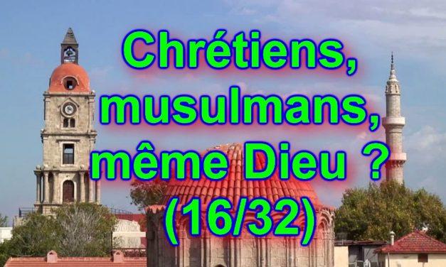 Le piège du monothéisme musulman (et juif). Chrétiens, musulmans, même Dieu ? (16-32)