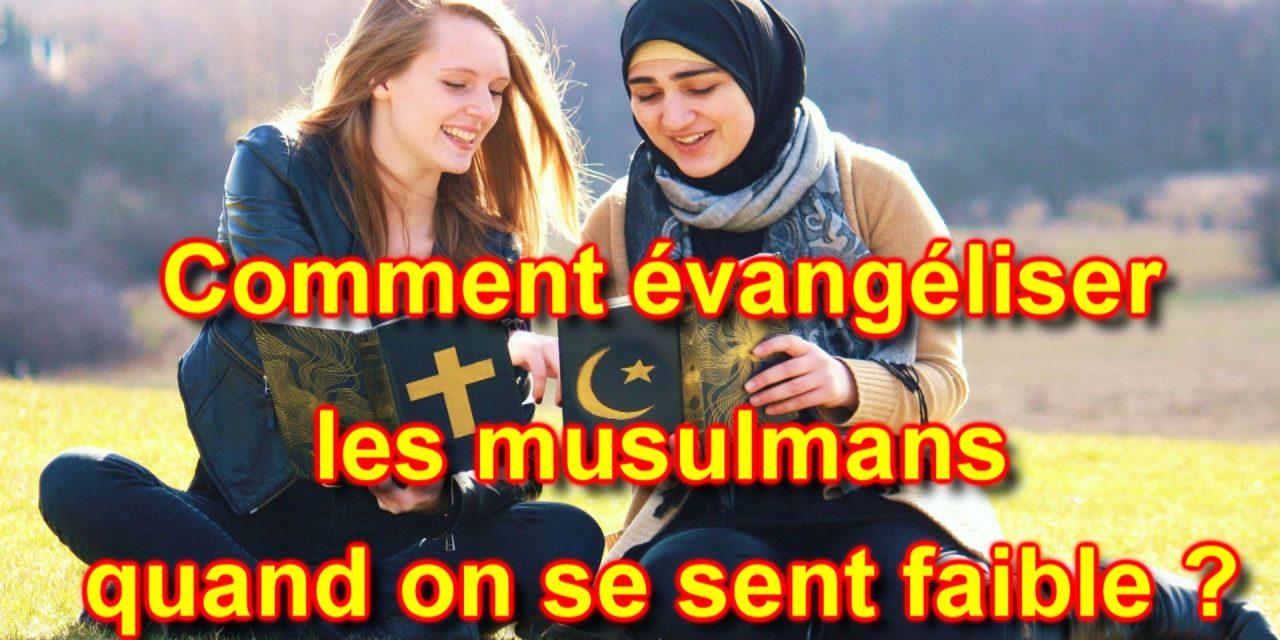 COMMENT ÉVANGÉLISER LES MUSULMANS LORSQU'ON SE SENT FAIBLE ?