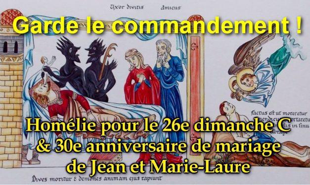 """""""Garde le commandement"""" Homélie pour le 26e dimanche C. 30e anniversaire de mariage de Jean & Marie-Laure"""
