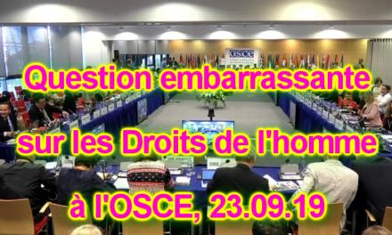 Une question embarrassante sur les Droits de l'homme … OSCE 23.09.19 pm