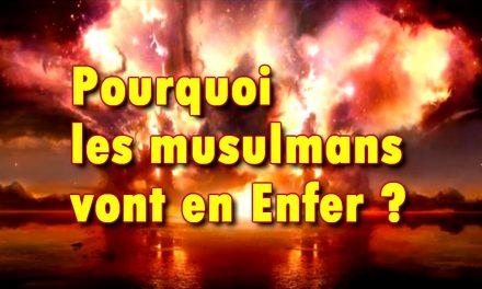 Pourquoi les musulmans vont en Enfer ?