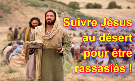 Suivre Jésus au désert pour être rassasiés ! Homélie pour le 18e Dimanche ordinaire (A)