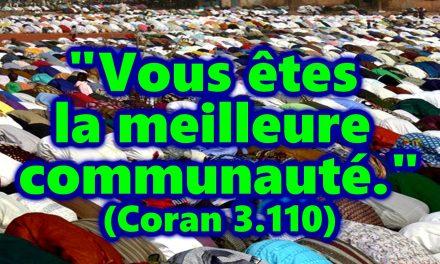 """""""Vous êtes la meilleure communauté. (Coran 3.110)"""""""