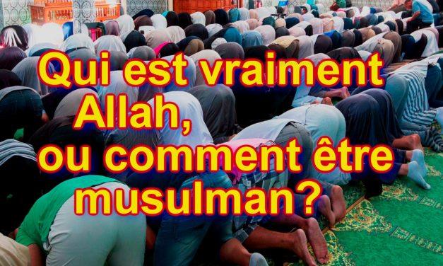 Qui est vraiment Allah, ou comment être musulman?!