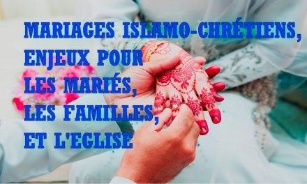 MARIAGES ISLAMO-CHRÉTIENS, ENJEUX POUR LES MARIÉS, LEURS FAMILLES ET L'EGLISE